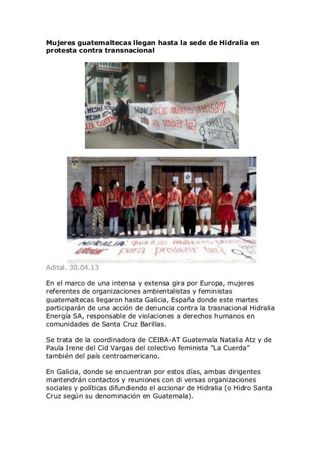 Mujeres guatemaltecas llegan hasta la sede de Hidralia enprotesta contra transnacionalAdital. 30.04.13En el marco de una i...