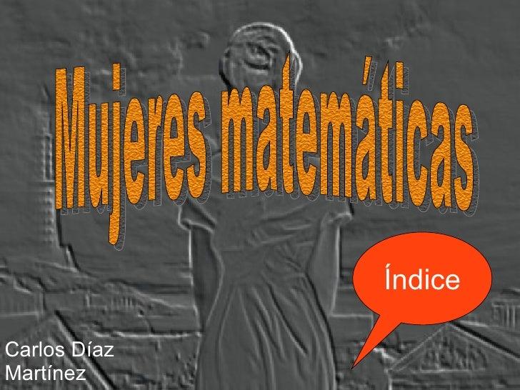 Mujeres matemáticas Carlos Díaz Martínez Índice