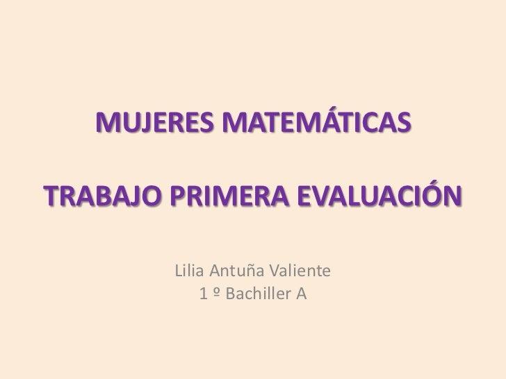 MUJERES MATEMÁTICASTRABAJO PRIMERA EVALUACIÓN        Lilia Antuña Valiente            1 º Bachiller A