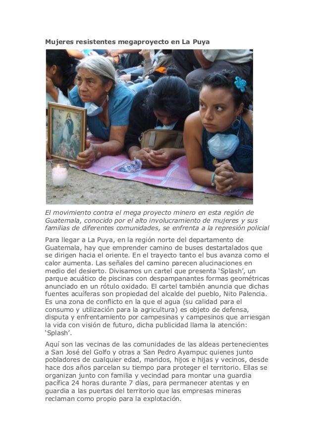 Mujeres resistentes megaproyecto en La Puya El movimiento contra el mega proyecto minero en esta región de Guatemala, cono...