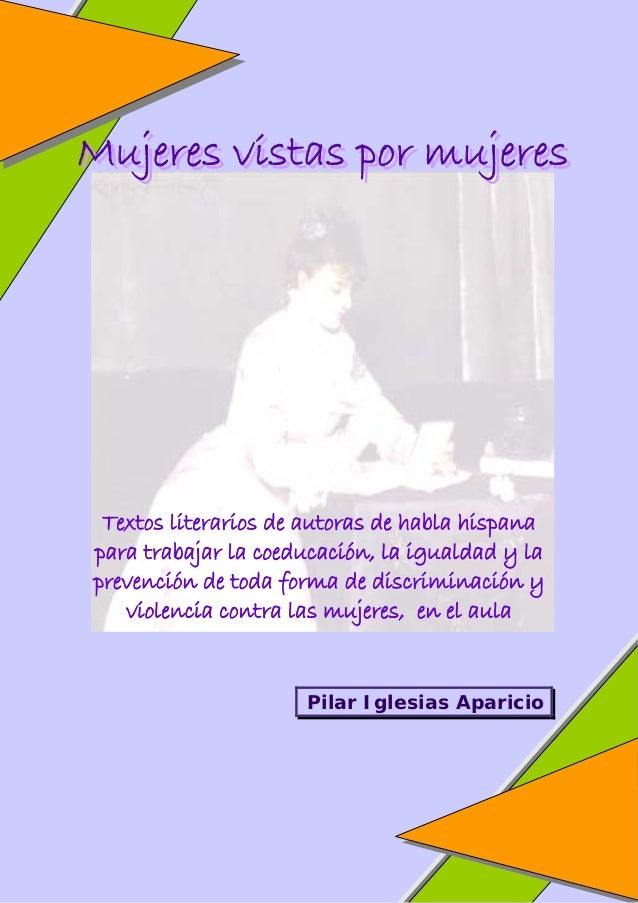 Mujeres vistas por mujeres Textos literarios de autoras de habla hispanapara trabajar la coeducación, la igualdad y laprev...