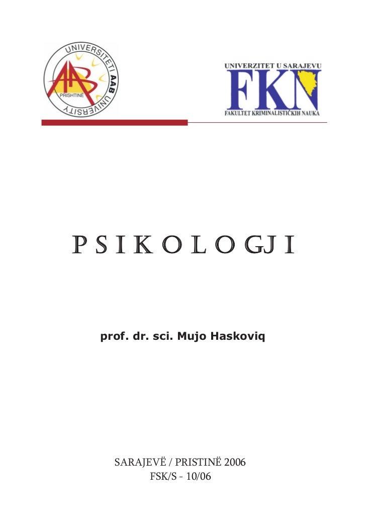 P S I K O L O GJ I  prof. dr. sci. Mujo Haskoviq    SARAJEVË / PRISTINË 2006          FSK/S - 10/06