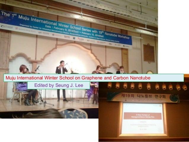 Muju International Winter School on Graphene and Carbon Nanotube Edited by Seung J. Lee