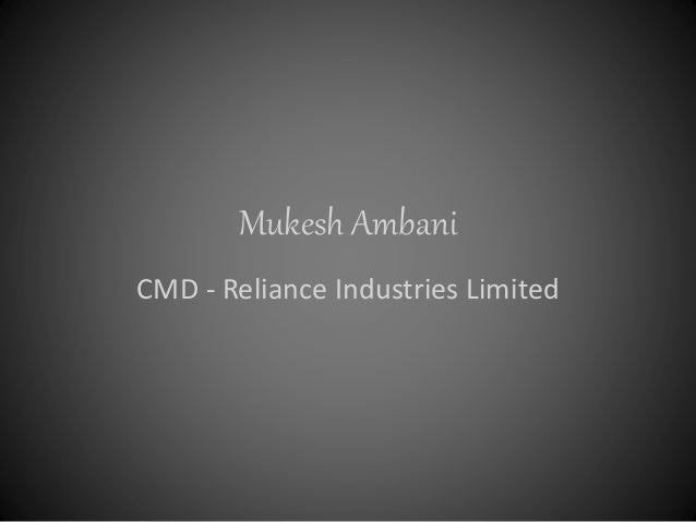Mukesh Ambani - The CMD of RIL