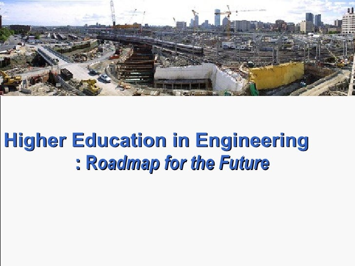 Higher Education in Engineering  :  R oadmap for the Future