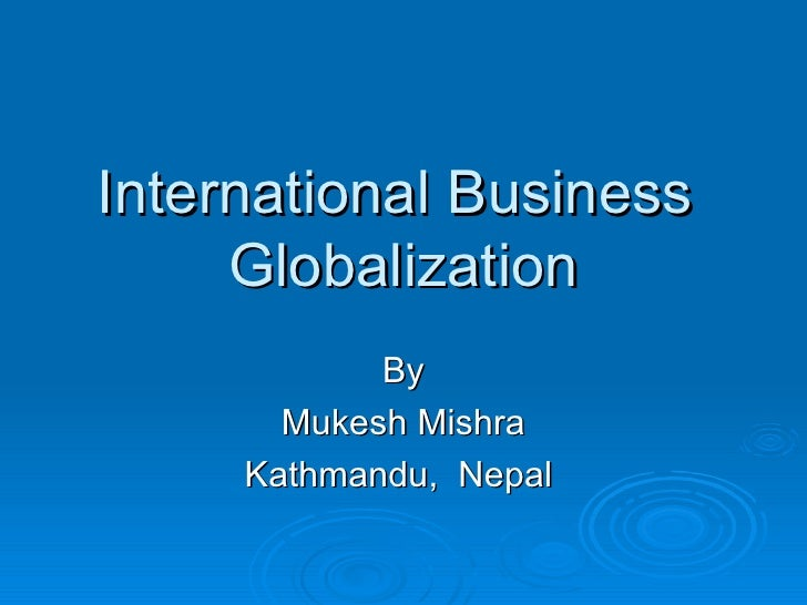 the impact of globalization on business Globalization and its impact on business environment by ms chitra krishnan  lecturer aibs amity university noida abstract.