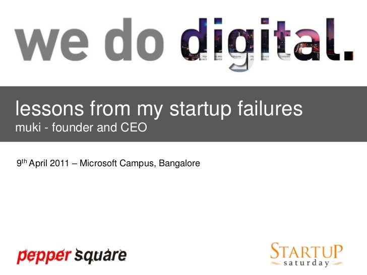 lessons from my startup failures<br />muki - founder and CEO<br />9th April 2011 – Microsoft Campus, Bangalore<br />