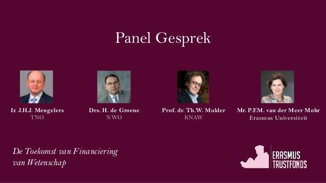 De Toekomst van Financieringvan WetenschapPanel GesprekIr. J.H.J. MengelersTNODrs. H. de GroeneNWOProf. dr. Th.W. MulderKN...