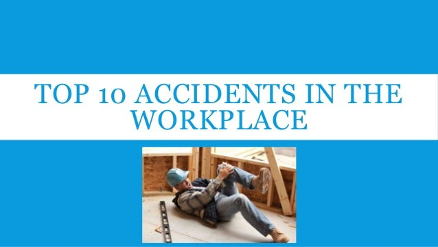 TOP 10 ACCIDENTS IN THE WORKPLACE