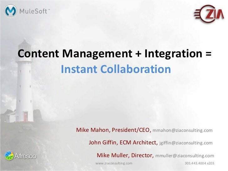 Content Management + Integration =  Instant Collaboration Mike Mahon, President/CEO,  [email_address]   John Giffin, ECM A...
