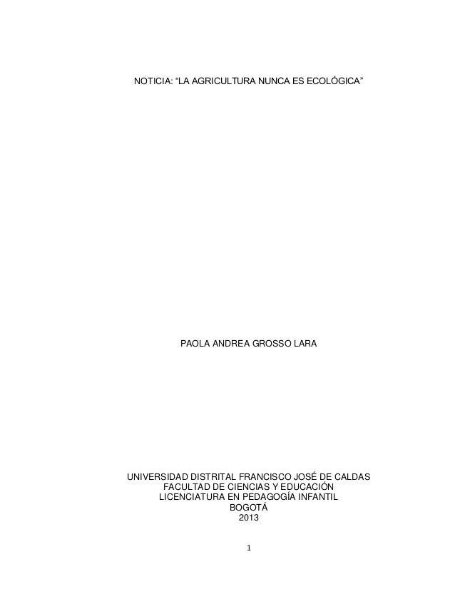 """NOTICIA: """"LA AGRICULTURA NUNCA ES ECOLÓGICA""""  PAOLA ANDREA GROSSO LARA  UNIVERSIDAD DISTRITAL FRANCISCO JOSÉ DE CALDAS FAC..."""