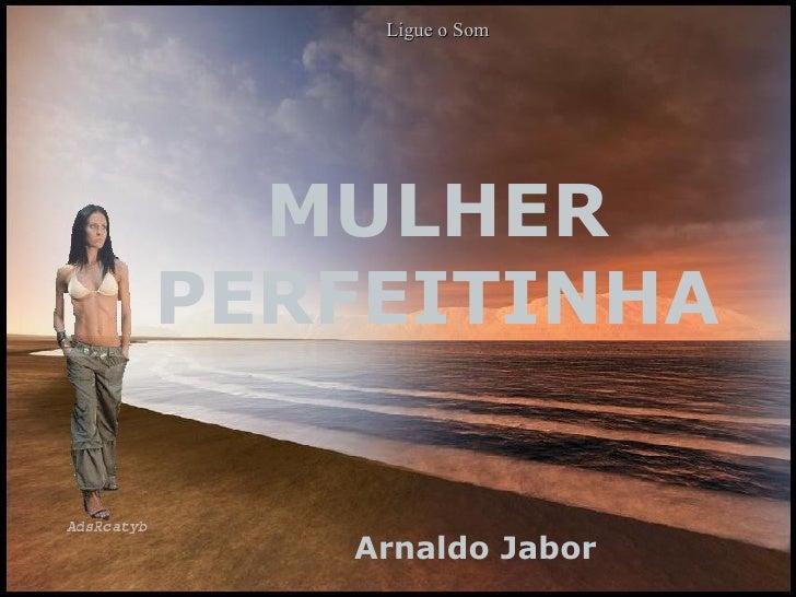 MULHER PERFEITINHA Arnaldo Jabor  Ligue o Som