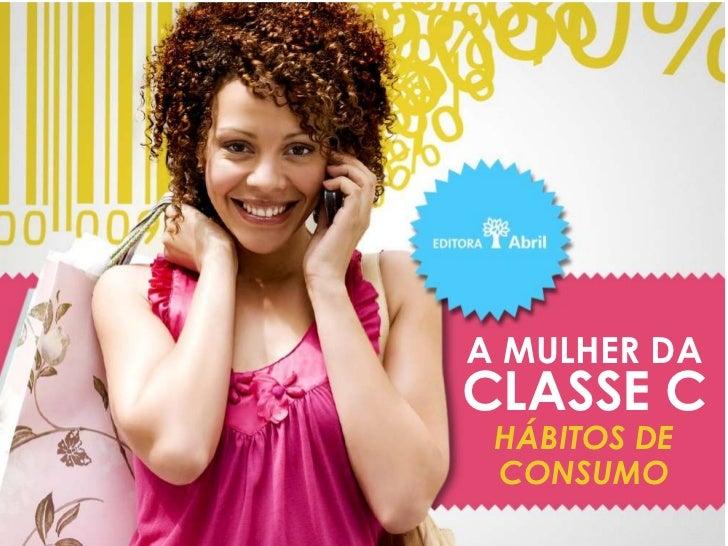 A MULHER DA CLASSE C  HÁBITOS DE  CONSUMO