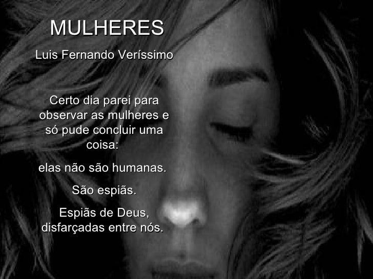 MULHERES Luis Fernando Veríssimo Certo dia parei para observar as mulheres e só pude concluir uma coisa:  elas não são h...
