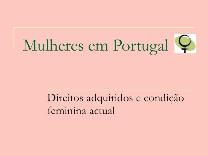 Mulheres em Portugal   Direitos adquiridos e condição feminina actual