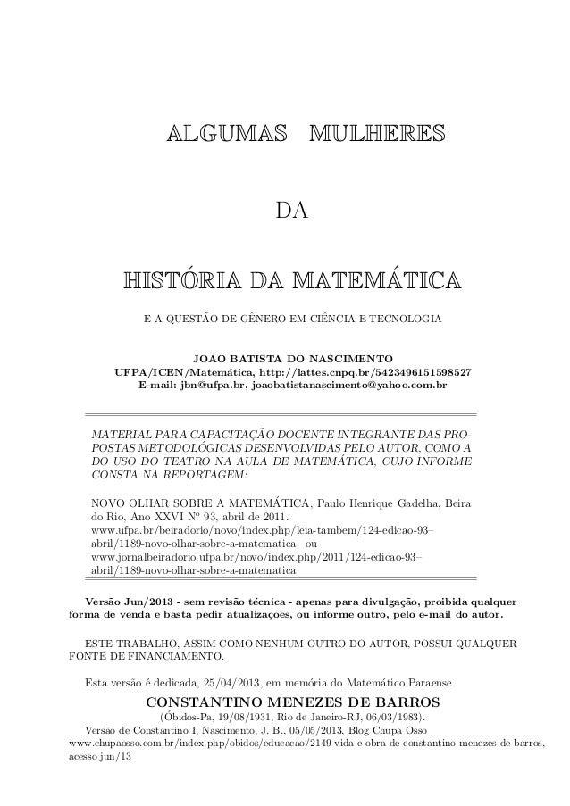 ALGUMAS MULHERES DA ´ ´ HISTORIA DA MATEMATICA ˜ ˆ ˆ E A QUESTAO DE GENERO EM CIENCIA E TECNOLOGIA  ˜ JOAO BATISTA DO NASC...