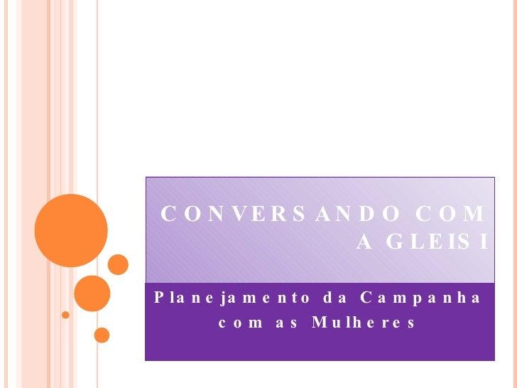CONVERSANDO COM A GLEISI Planejamento da Campanha  com as Mulheres