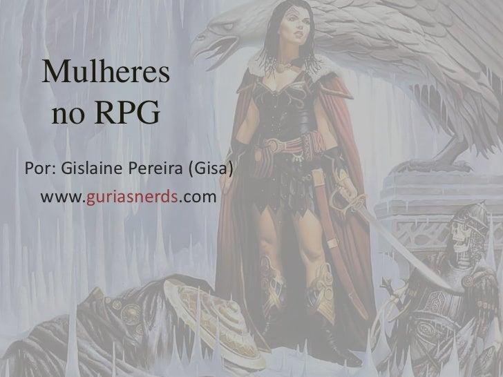 Mulheresno RPG<br />Por: Gislaine Pereira (Gisa)<br />www.guriasnerds.com<br />