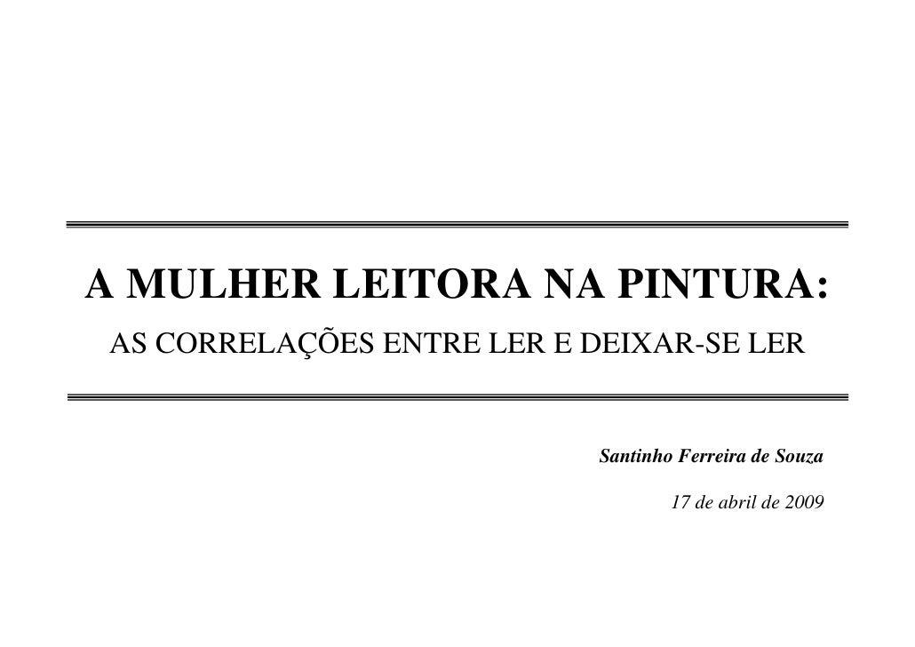 A MULHER LEITORA NA PINTURA:AS CORRELAÇÕES ENTRE LER E DEIXAR-SE LER                            Santinho Ferreira de Souza...