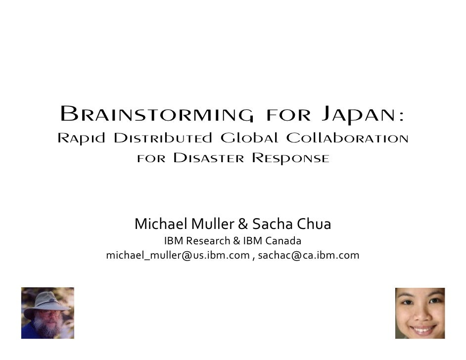 Brainstorming for Japan:Rapid Distributed Global Collaboration        for Disaster Response          Michael Muller & Sach...