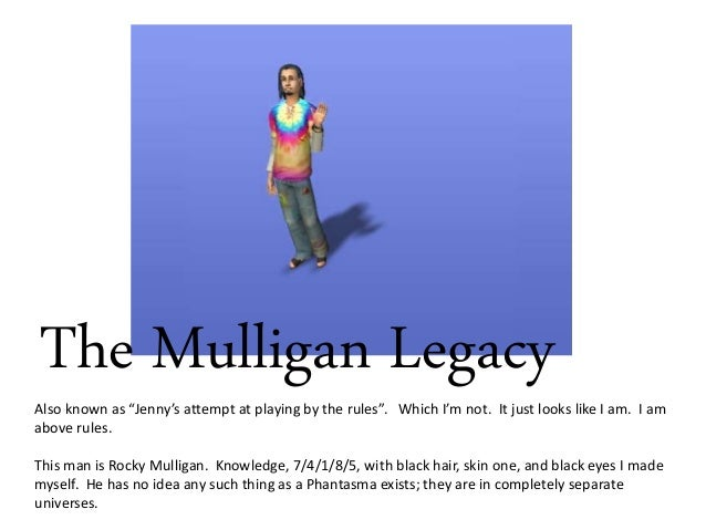 "The Mulligan Legacy Also known as ""Jenny's attempt at playing by the rules"". Which I'm not. It just looks like I am. I am ..."