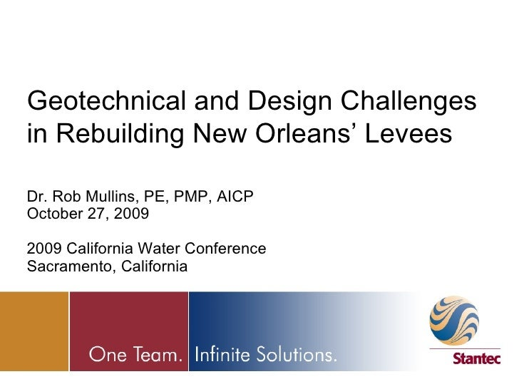 Geotechnical and Design Challenges in Rebuilding New Orleans' Levees Dr. Rob Mullins, PE, PMP, AICP October 27, 2009 2009 ...