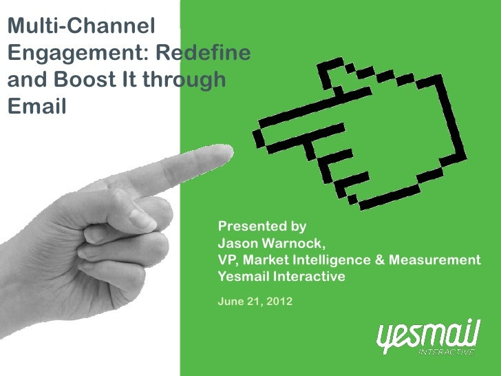 Multi-ChannelEngagement: Redefineand Boost It throughEmail                 Presented by                 Jason Warnock,    ...