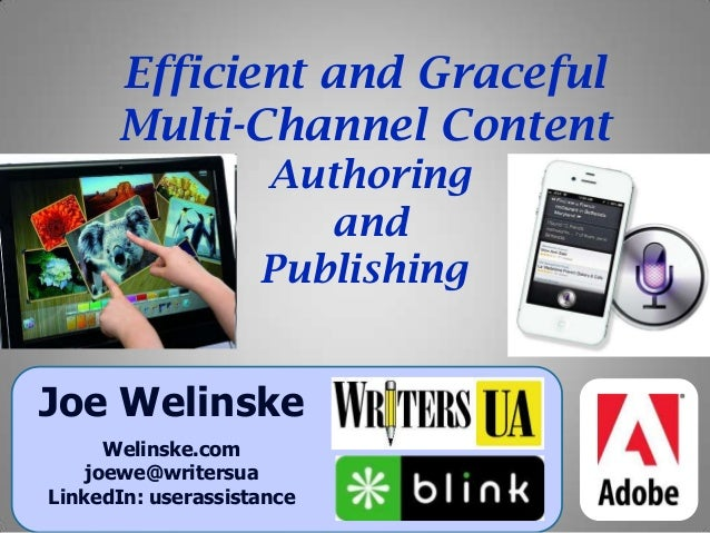 Efficient and GracefulMulti-Channel ContentAuthoringandPublishingJoe WelinskeWelinske.comjoewe@writersuaLinkedIn: userassi...