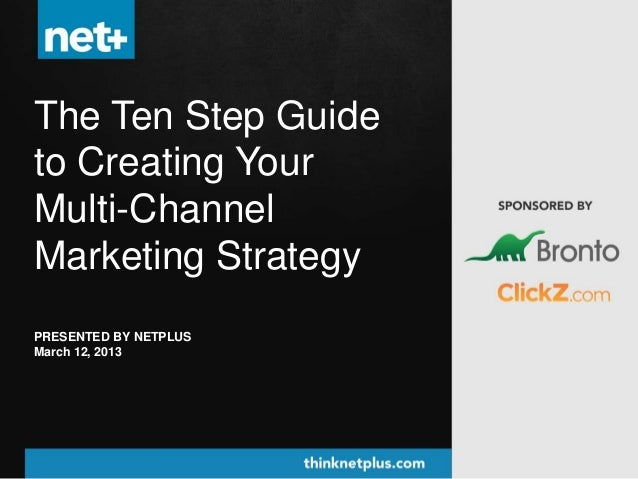 The Ten Step Guideto Creating YourMulti-ChannelMarketing StrategyPRESENTED BY NETPLUSMarch 12, 2013