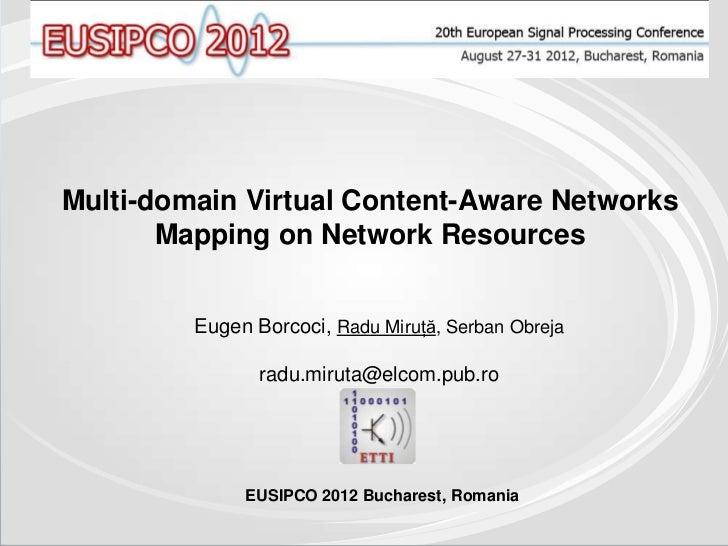Multi-domain Virtual Content-Aware Networks       Mapping on Network Resources         Eugen Borcoci, Radu Miruţă, Serban ...
