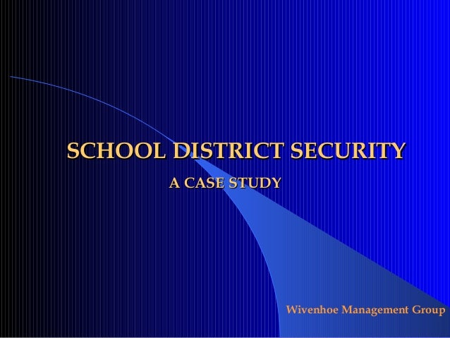 SCHOOL DISTRICT SECURITY       A CASE STUDY                      Wivenhoe Management Group