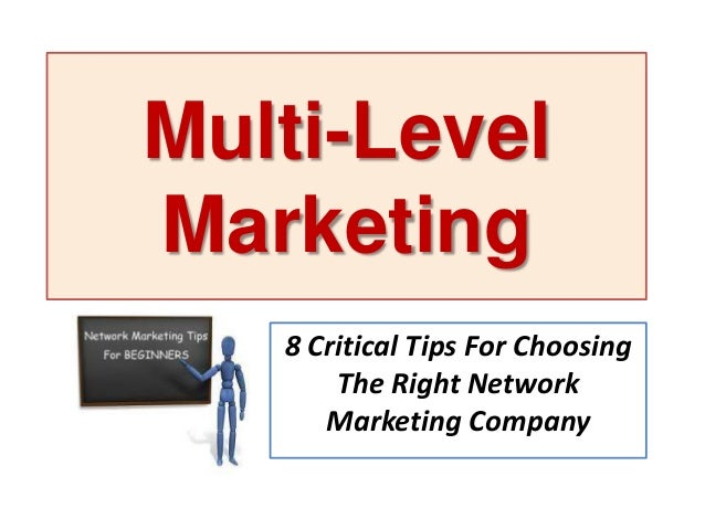 Multi-Level Marketing 8 Critical Tips For Choosing The Right Network Marketing Company