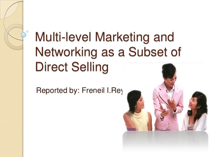 Multi-level Marketing andNetworking as a Subset ofDirect SellingReported by: Freneil I.Reyes