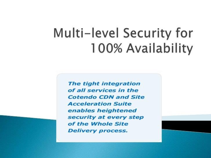 Multi level security for 100% availability-Cotendo
