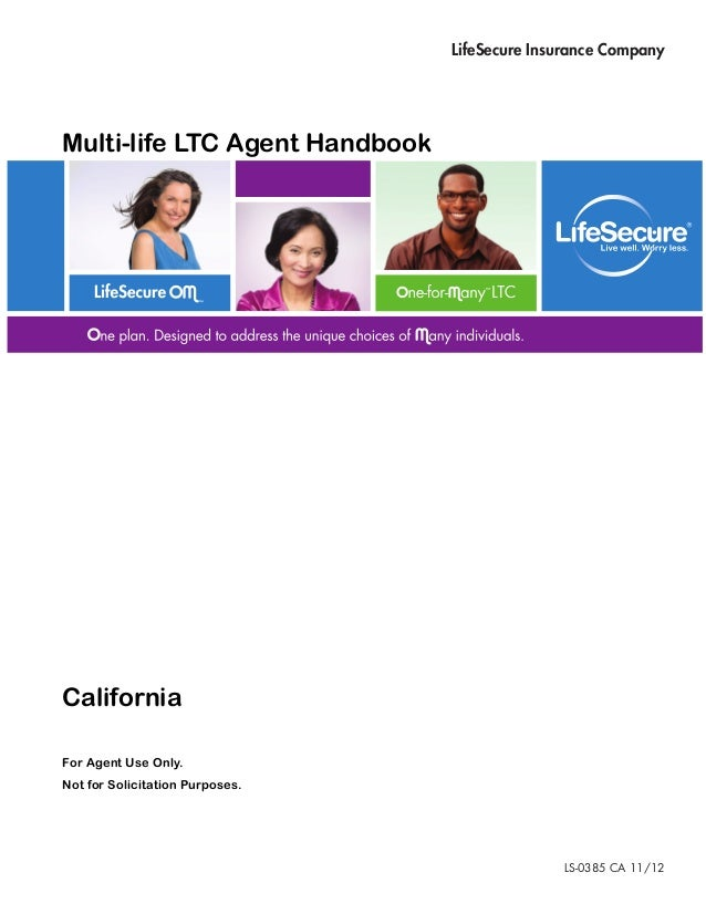 LifeSecure Insurance CompanyMulti-life LTC Agent HandbookCaliforniaFor Agent Use Only.Not for Solicitation Purposes.      ...