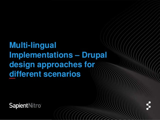 Multi lingual implementations – drupal design approaches for different scenarios - rahul mohindra