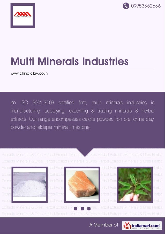 09953352636A Member ofMulti Minerals Industrieswww.china-clay.co.inMinerals & Ores Herbal Extracts Minerals & Ores Herbal ...