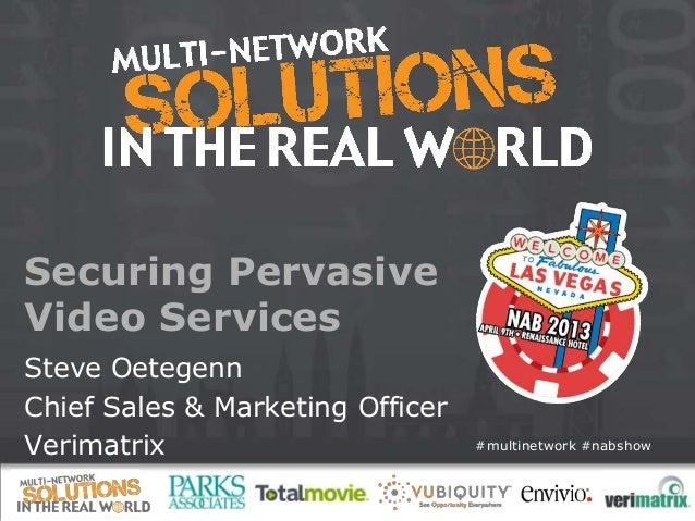 Securing PervasiveVideo ServicesSteve OetegennChief Sales & Marketing OfficerVerimatrix                        #multinetwo...
