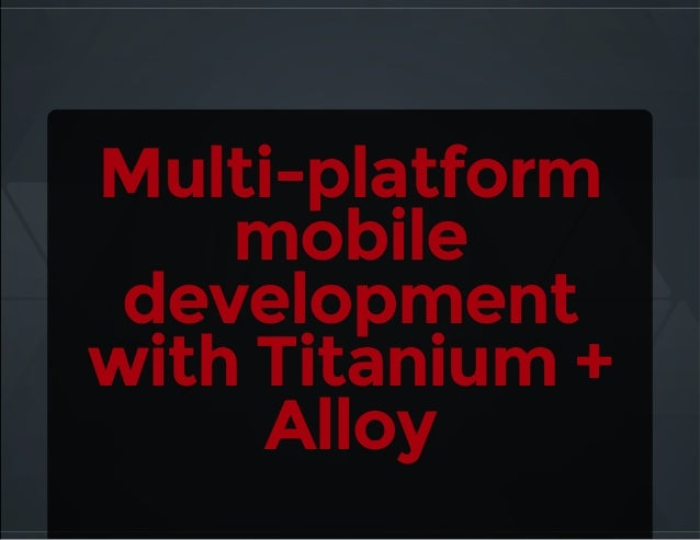Multi platform development using titanium + alloy
