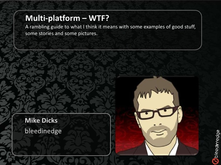 Multi-platform – WTF? A rambling guide to what I think it means with some examples of good stuff, some stories and some pi...
