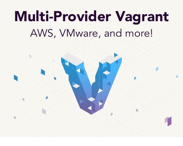 Multi-Provider VagrantAWS, VMware, and more!