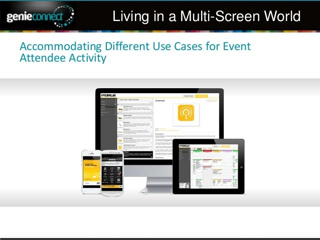 Living in a Multi-Screen World Accommodating Different Use Cases for Event Attendee Activity