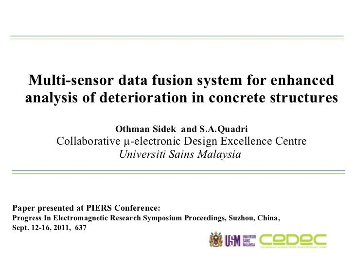 Multi-sensor data fusion system for enhanced analysis of deterioration in concrete structures Othman Sidek  and S.A.Quadri...