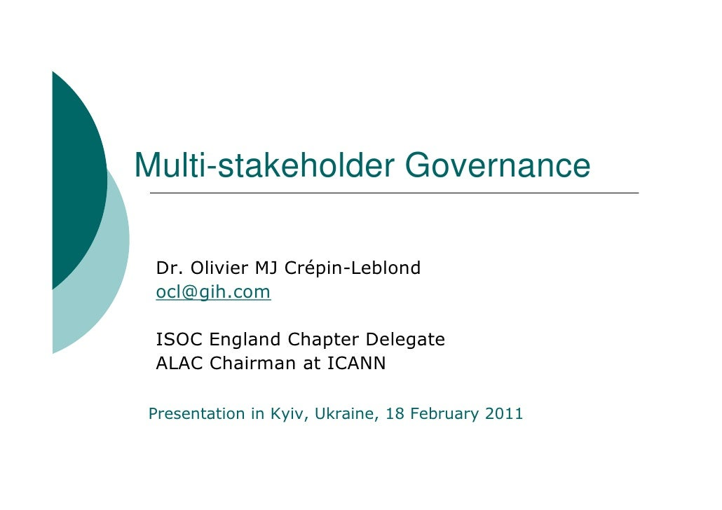 Multi-stakeholder Governance Dr. Olivier MJ Crépin-Leblond ocl@gih.com ISOC England Chapter Delegate ALAC Chairman at ICAN...