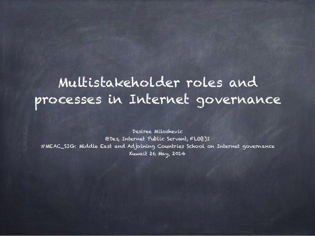 Multistakeholder roles and processes in Internet governance Desiree Miloshevic @Des, Internet Public Servant, FLO(t)I #ME...