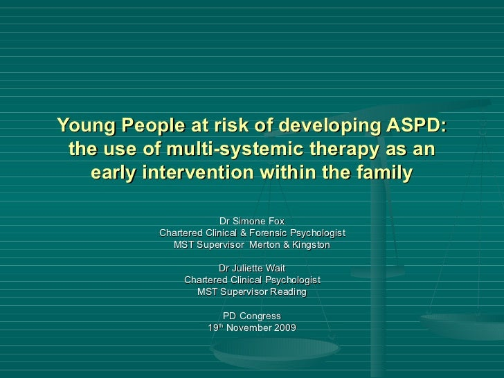 Young People at risk of developing ASPD: the use of multi-systemic therapy as an early intervention within the family Dr S...