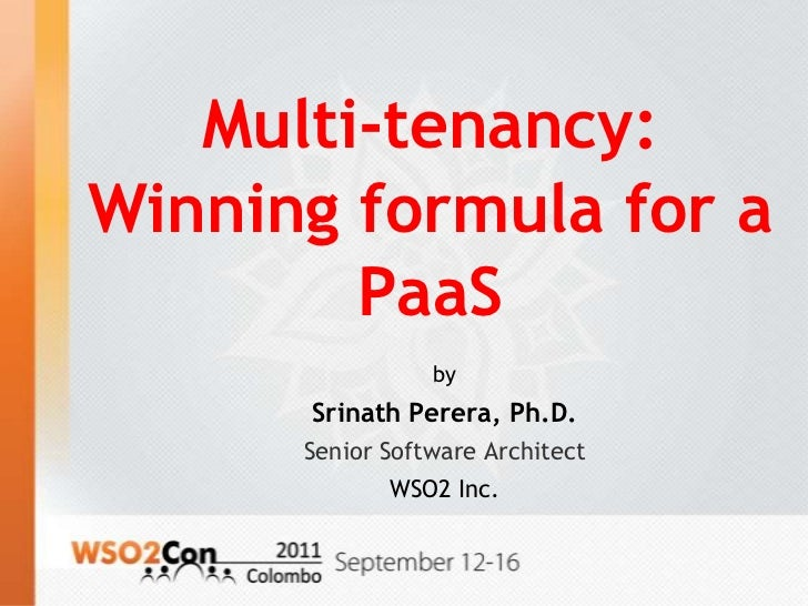 Multi-tenancy:Winning formula for a        PaaS                 by      Srinath Perera, Ph.D.      Senior Software Archite...