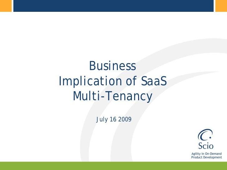 Business Implication of SaaS   Multi-Tenancy       July 16 2009