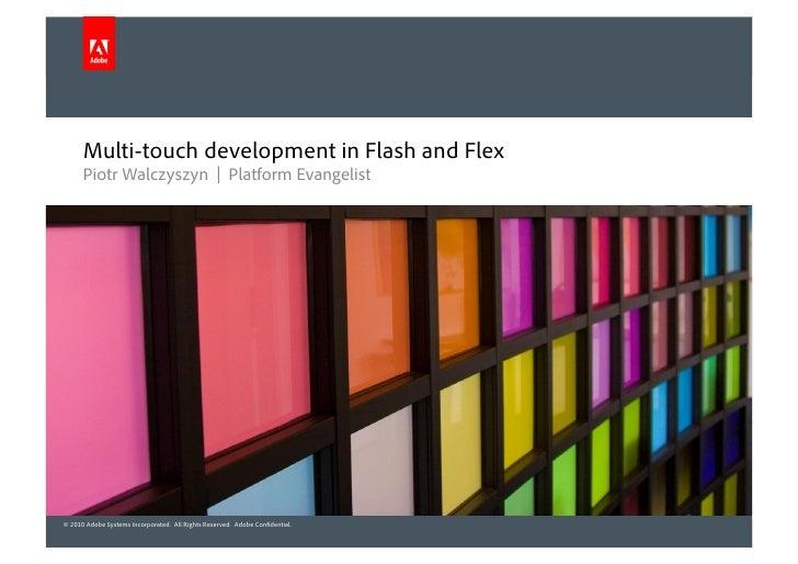 Multi-touch development in Flash and Flex       Piotr Walczyszyn | Platform Evangelist     © 2010 Adobe Systems Incorporat...