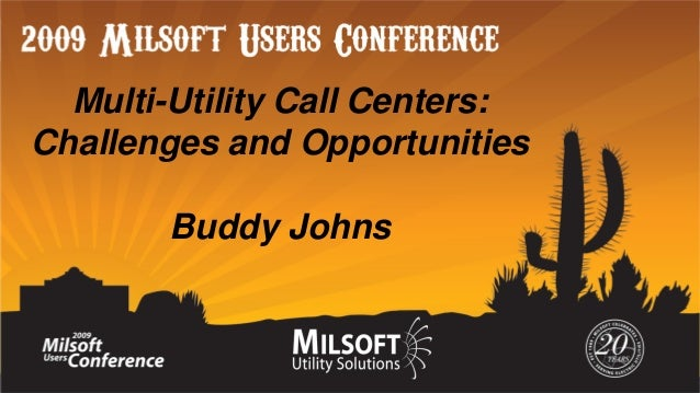 Multi-Utility Call Centers: Challenges and Opportunities Buddy Johns